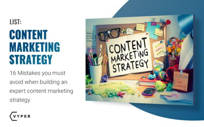 16 Mistakes You Must Avoid When Building an Expert Content Marketing Strategy