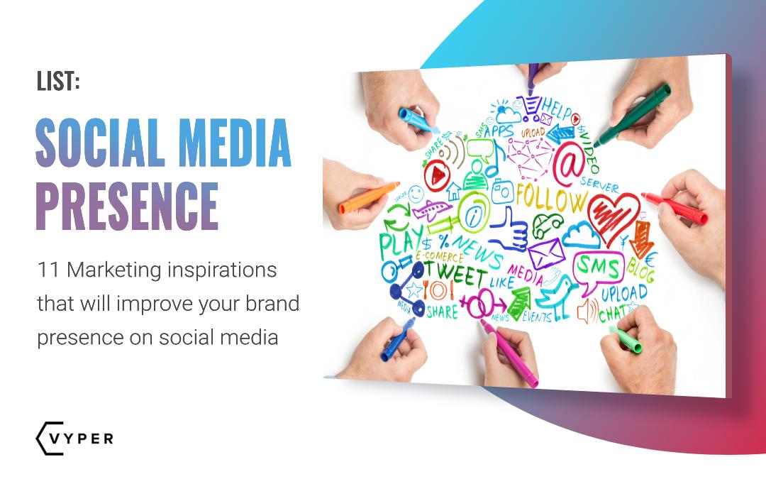 11 Marketing Inspirations To Improve Social Media Presence