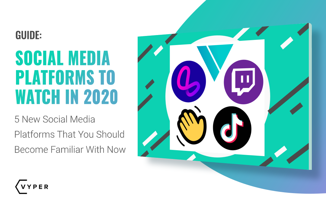 New Social Media Platforms To Watch in 2020